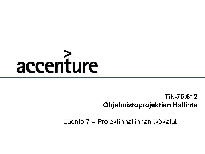Tik-76. 612 Ohjelmistoprojektien Hallinta Luento 7 – Projektinhallinnan työkalut