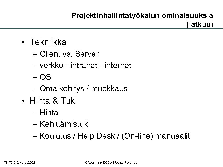 Projektinhallintatyökalun ominaisuuksia (jatkuu) • Tekniikka – Client vs. Server – verkko - intranet -