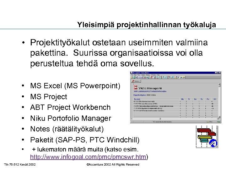 Yleisimpiä projektinhallinnan työkaluja • Projektityökalut ostetaan useimmiten valmiina pakettina. Suurissa organisaatioissa voi olla perusteltua
