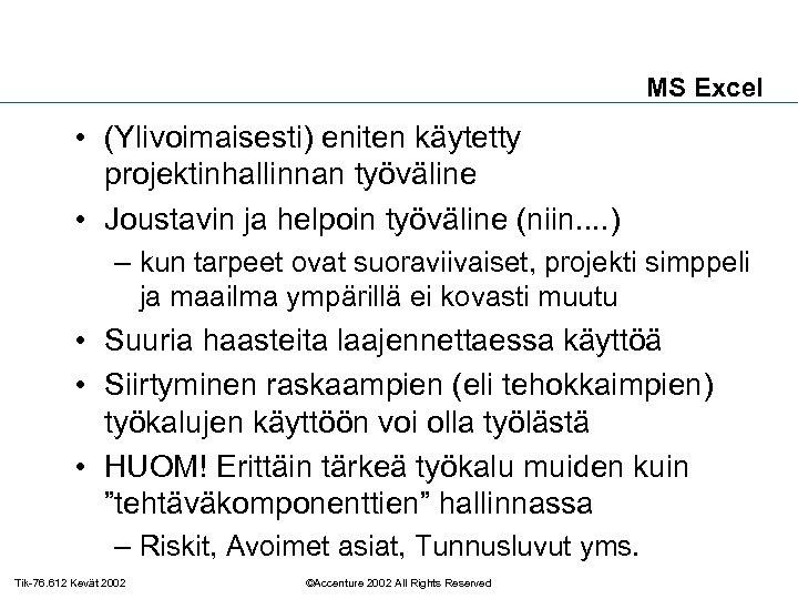 MS Excel • (Ylivoimaisesti) eniten käytetty projektinhallinnan työväline • Joustavin ja helpoin työväline (niin.