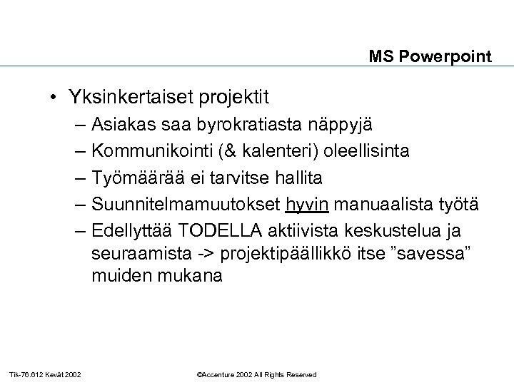MS Powerpoint • Yksinkertaiset projektit – Asiakas saa byrokratiasta näppyjä – Kommunikointi (& kalenteri)