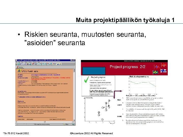 """Muita projektipäällikön työkaluja 1 • Riskien seuranta, muutosten seuranta, """"asioiden"""" seuranta Tik-76. 612 Kevät"""