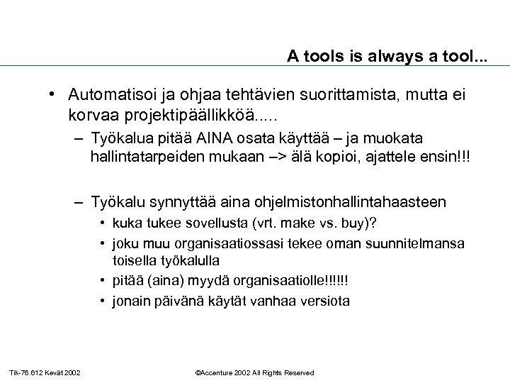 A tools is always a tool. . . • Automatisoi ja ohjaa tehtävien suorittamista,