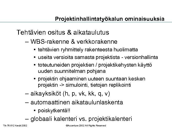 Projektinhallintatyökalun ominaisuuksia Tehtävien ositus & aikataulutus – WBS-rakenne & verkkorakenne • tehtävien ryhmittely rakenteesta