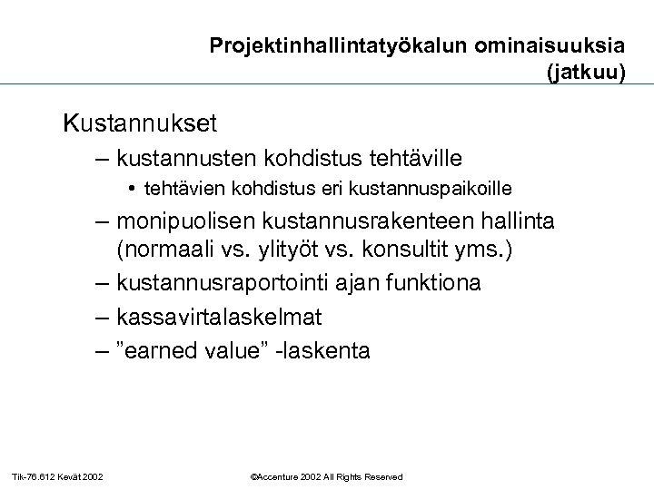 Projektinhallintatyökalun ominaisuuksia (jatkuu) Kustannukset – kustannusten kohdistus tehtäville • tehtävien kohdistus eri kustannuspaikoille –