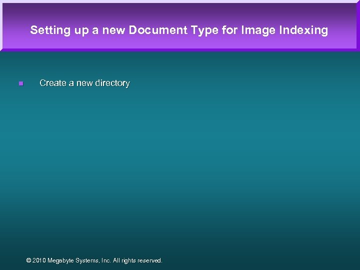 Setting up a new Document Type for Image Indexing n Create a new directory