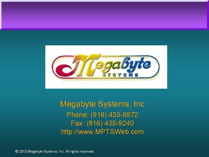 Megabyte Systems, Inc Phone: (916) 435 -8872 Fax: (916) 435 -9240 http: //www. MPTSWeb.