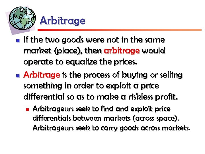 Arbitrage n n If the two goods were not in the same market (place),