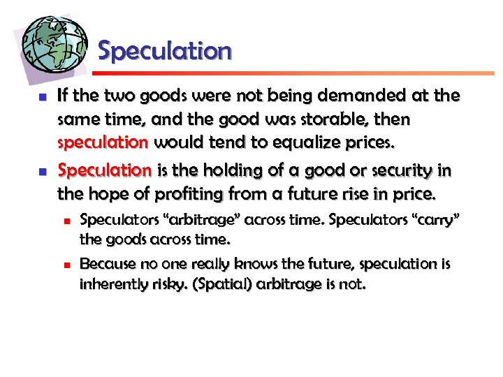 Speculation n n If the two goods were not being demanded at the same