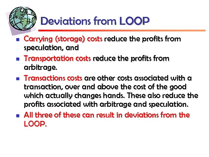 Deviations from LOOP n n Carrying (storage) costs reduce the profits from speculation, and