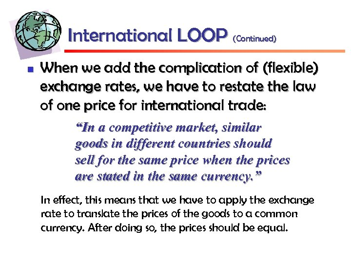 International LOOP (Continued) n When we add the complication of (flexible) exchange rates, we