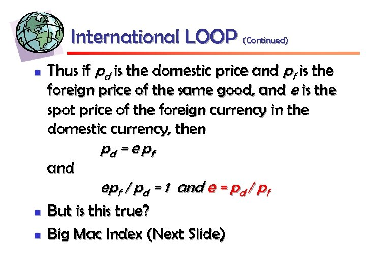 International LOOP (Continued) n Thus if pd is the domestic price and pf is