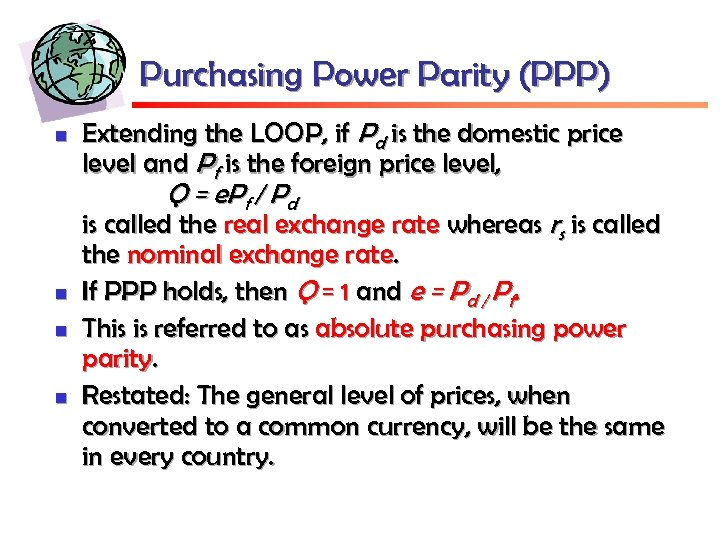 Purchasing Power Parity (PPP) n Extending the LOOP, if Pd is the domestic price