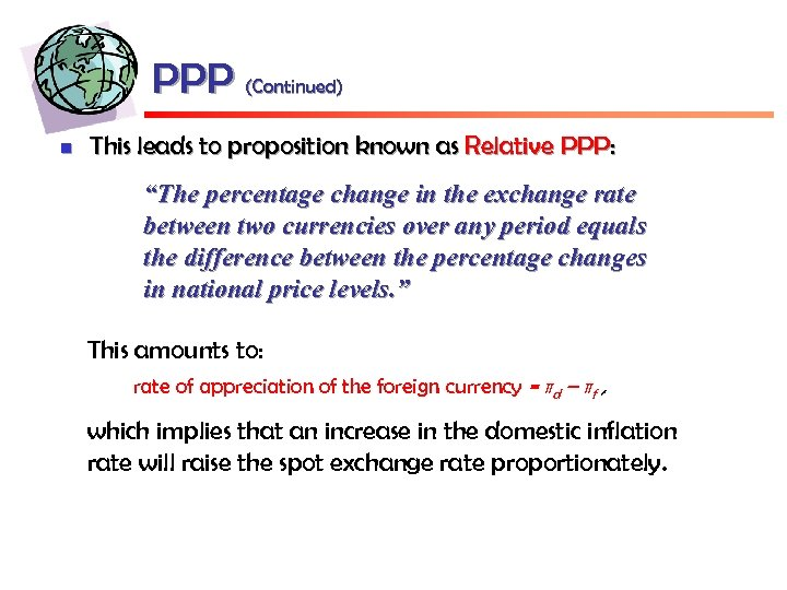 "PPP (Continued) n This leads to proposition known as Relative PPP: ""The percentage change"