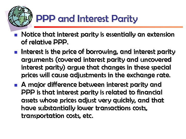 PPP and Interest Parity n n n Notice that interest parity is essentially an