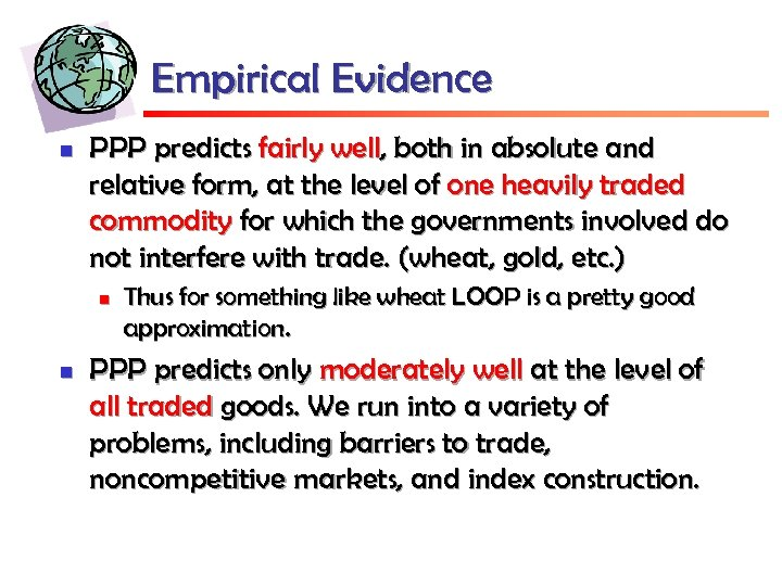 Empirical Evidence n PPP predicts fairly well, both in absolute and relative form, at