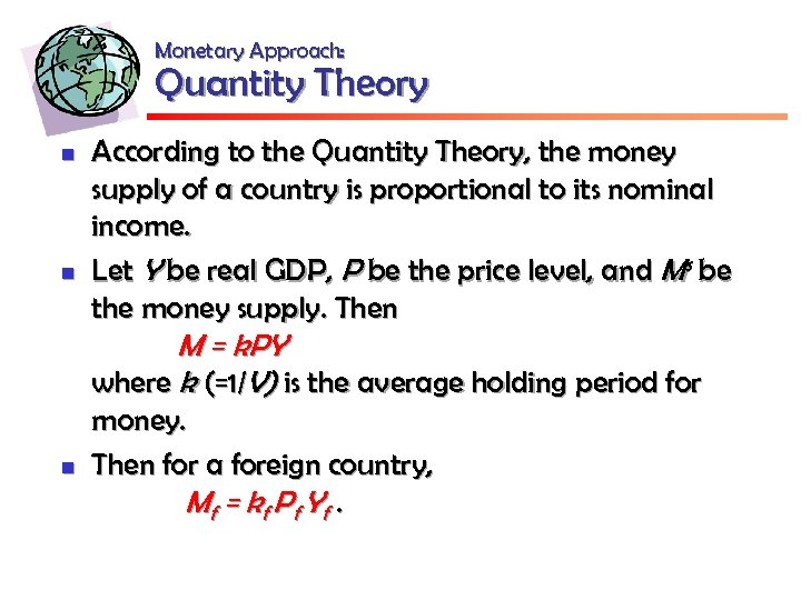 Monetary Approach: Quantity Theory n n According to the Quantity Theory, the money supply