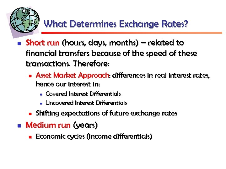 What Determines Exchange Rates? n Short run (hours, days, months) – related to financial
