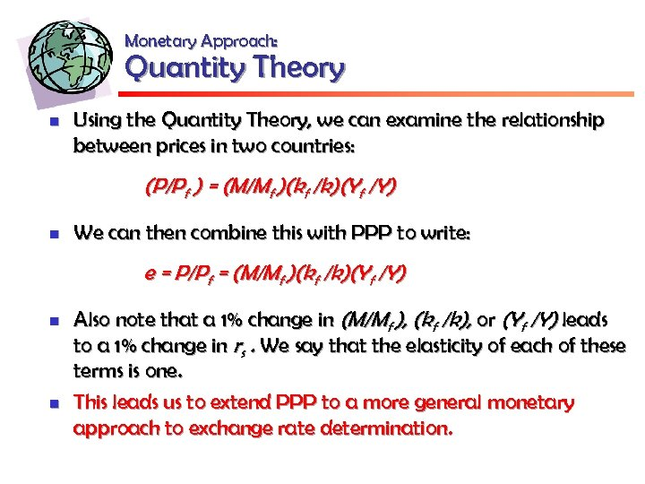 Monetary Approach: Quantity Theory n Using the Quantity Theory, we can examine the relationship