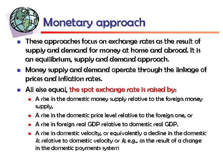 Monetary approach n n n These approaches focus on exchange rates as the result