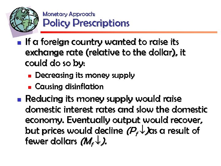 Monetary Approach: Policy Prescriptions n If a foreign country wanted to raise its exchange