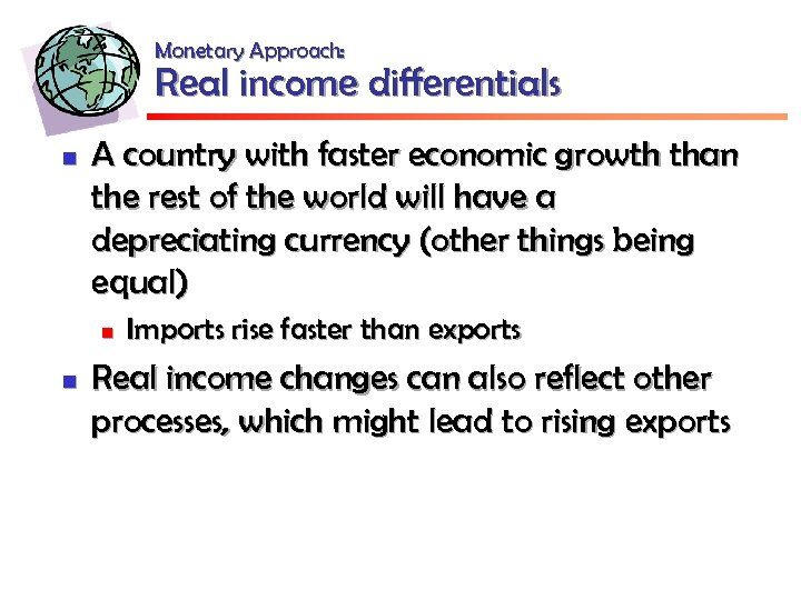 Monetary Approach: Real income differentials n A country with faster economic growth than the