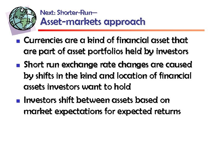 Next: Shorter-Run— Asset-markets approach n n n Currencies are a kind of financial asset