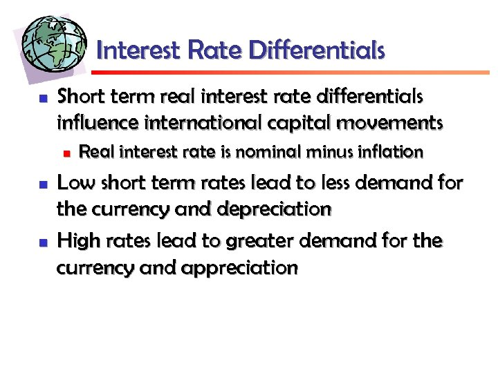 Interest Rate Differentials n Short term real interest rate differentials influence international capital movements
