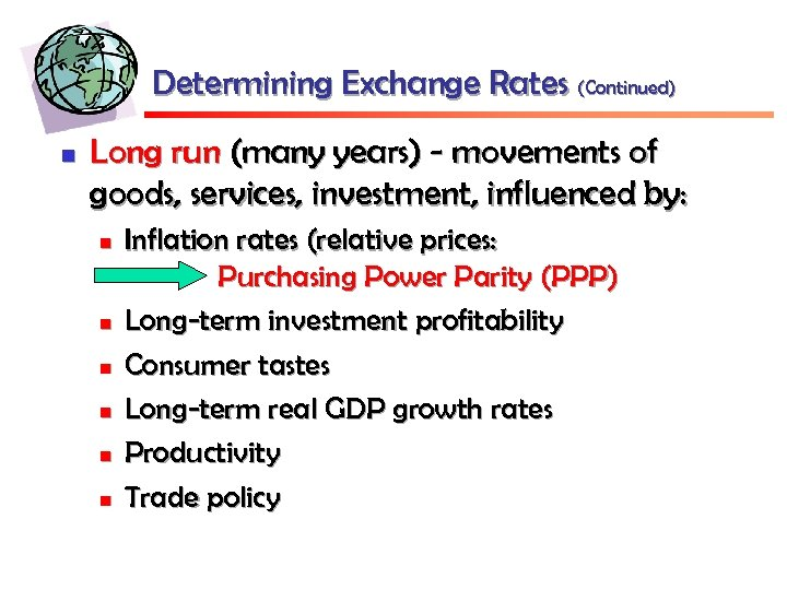 Determining Exchange Rates (Continued) n Long run (many years) - movements of goods, services,