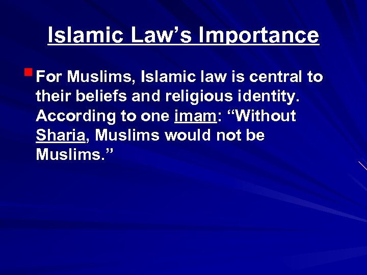 Islamic Law's Importance § For Muslims, Islamic law is central to their beliefs and