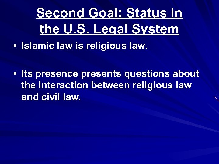 Second Goal: Status in the U. S. Legal System • Islamic law is religious