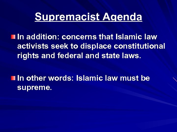 Supremacist Agenda In addition: concerns that Islamic law activists seek to displace constitutional rights