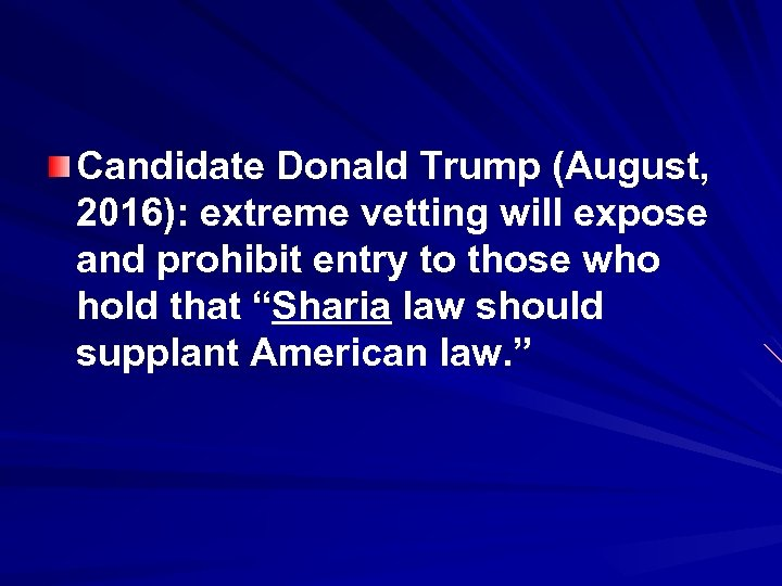 Candidate Donald Trump (August, 2016): extreme vetting will expose and prohibit entry to those