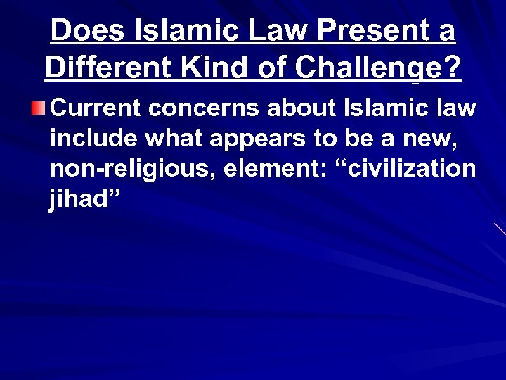 Does Islamic Law Present a Different Kind of Challenge? Current concerns about Islamic law