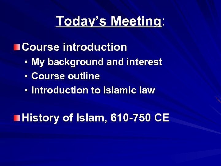 Today's Meeting: Course introduction • • • My background and interest Course outline Introduction