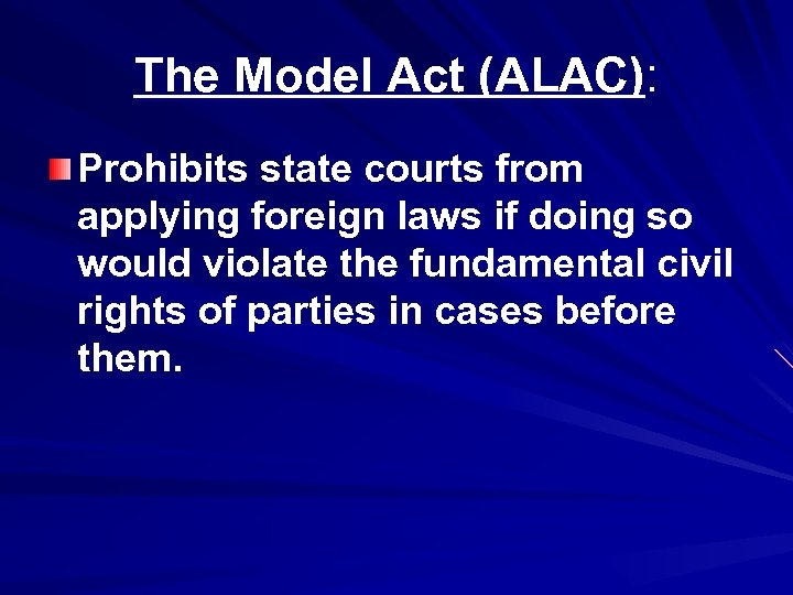 The Model Act (ALAC): Prohibits state courts from applying foreign laws if doing so