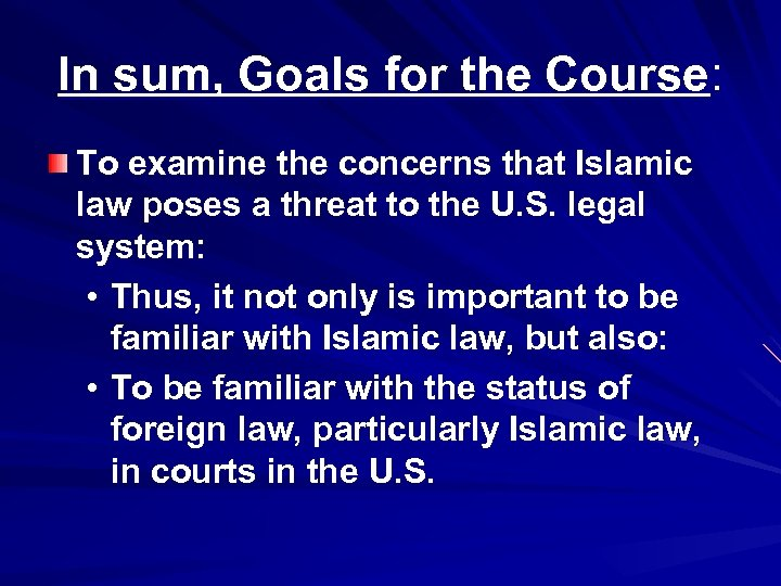 In sum, Goals for the Course: To examine the concerns that Islamic law poses