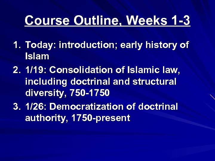 Course Outline, Weeks 1 -3 1. Today: introduction; early history of Islam 2. 1/19:
