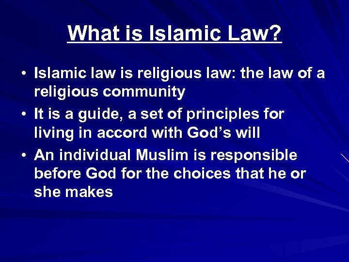What is Islamic Law? • Islamic law is religious law: the law of a