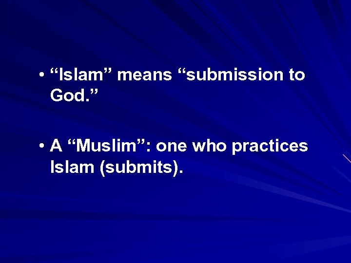 """• """"Islam"""" means """"submission to God. """" • A """"Muslim"""": one who practices"""