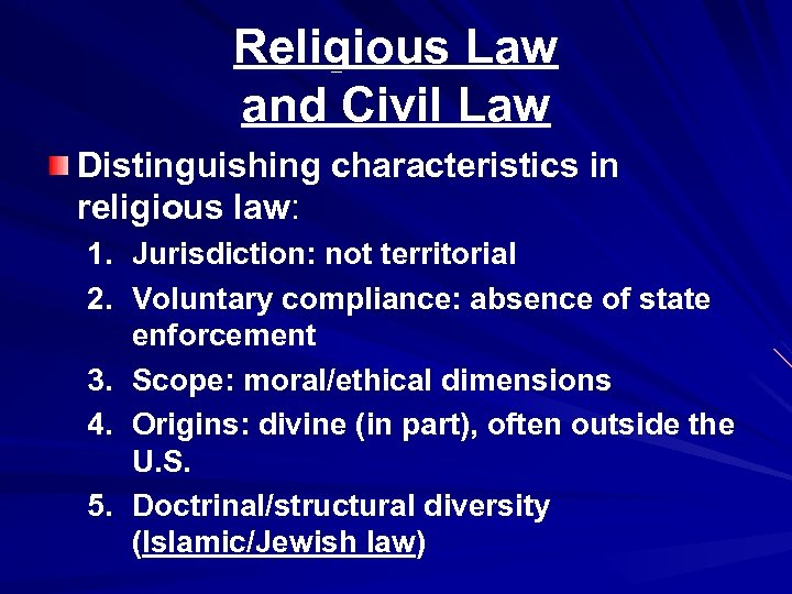 Religious Law and Civil Law Distinguishing characteristics in religious law: 1. Jurisdiction: not territorial