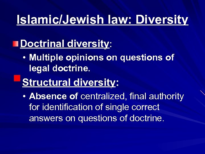 Islamic/Jewish law: Diversity Doctrinal diversity: • Multiple opinions on questions of legal doctrine. §Structural