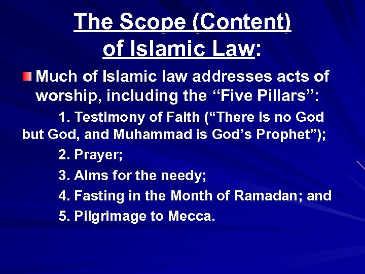 The Scope (Content) of Islamic Law: Much of Islamic law addresses acts of worship,