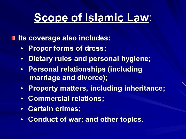 Scope of Islamic Law: Its coverage also includes: • Proper forms of dress; •