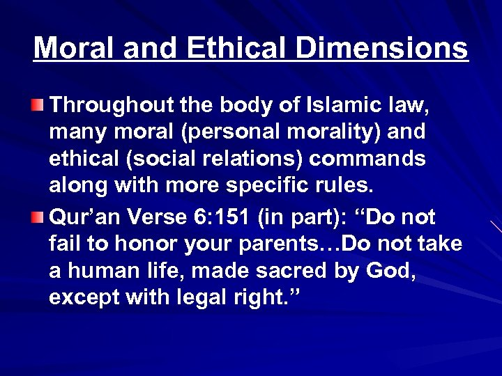 Moral and Ethical Dimensions Throughout the body of Islamic law, many moral (personal morality)