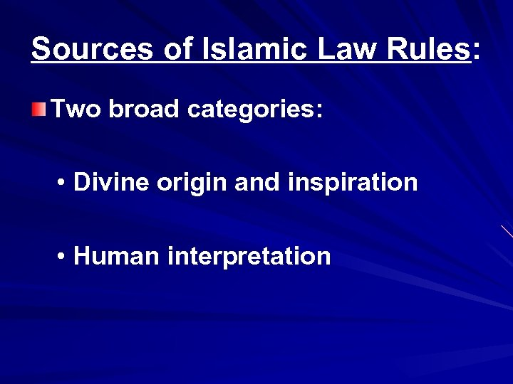 Sources of Islamic Law Rules: Two broad categories: • Divine origin and inspiration •