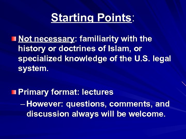 Starting Points: Not necessary: familiarity with the history or doctrines of Islam, or specialized