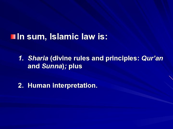 In sum, Islamic law is: 1. Sharia (divine rules and principles: Qur'an and Sunna);