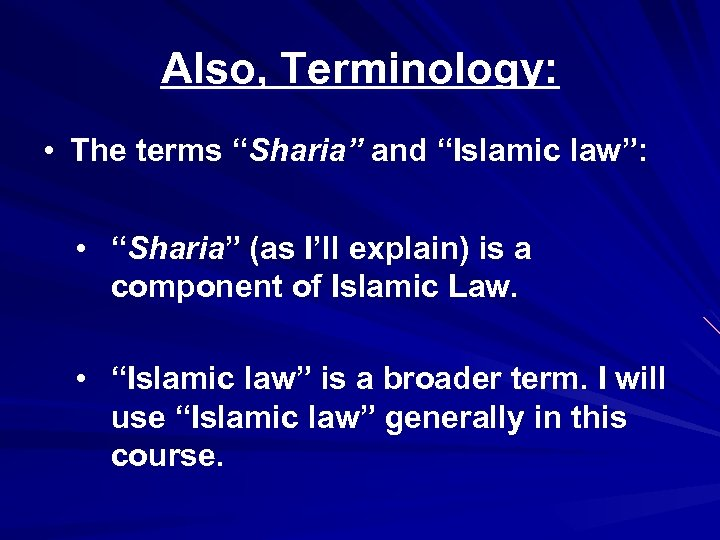 """Also, Terminology: • The terms """"Sharia"""" and """"Islamic law"""": • """"Sharia"""" (as I'll explain)"""