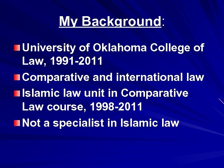 My Background: University of Oklahoma College of Law, 1991 -2011 Comparative and international law
